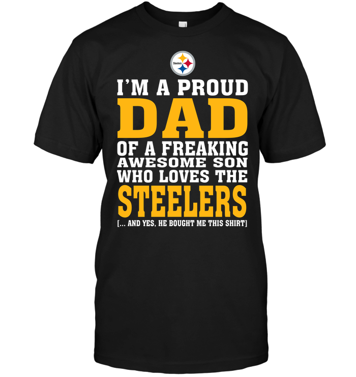 I'm A Proud Dad Of A Freaking Awesome Son Who Loves The Steelers