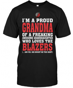 I'm A Proud Grandma Of A Freaking Awesome Granddaughter Who Loves The Blazers