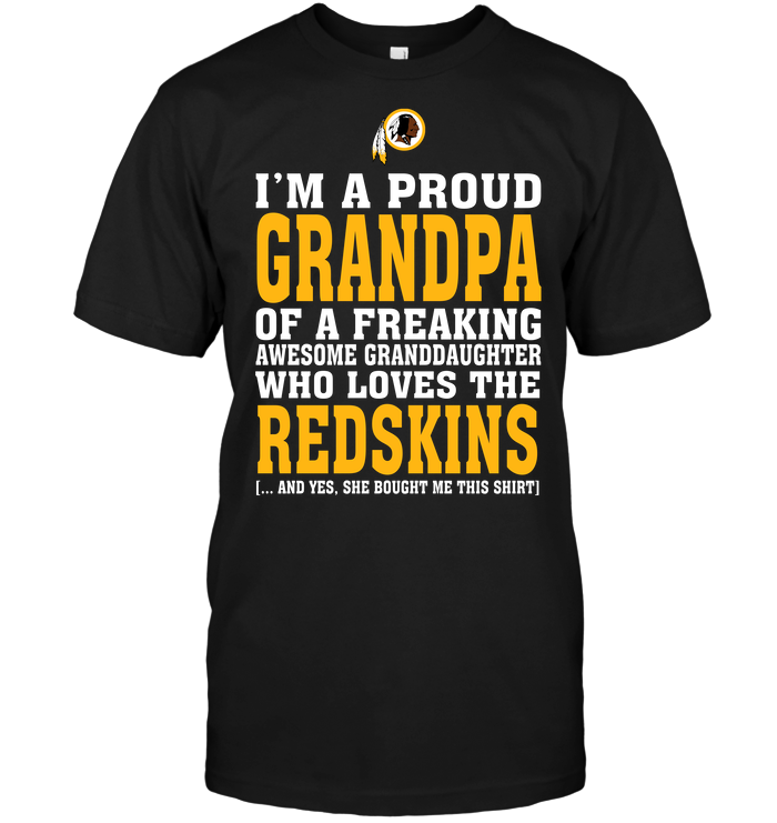 I'm A Proud Grandpa Of A Freaking Awesome Granddaughter Who Loves The Redskins