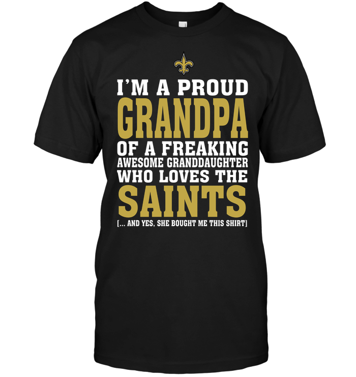 I'm A Proud Grandpa Of A Freaking Awesome Granddaughter Who Loves The Saints