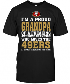 I'm A Proud Grandpa Of A Freaking Awesome Grandson Who Loves The 49ers