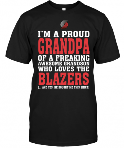 I'm A Proud Grandpa Of A Freaking Awesome Grandson Who Loves The Blazers