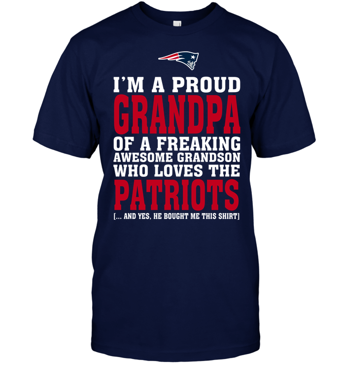 I'm A Proud Grandpa Of A Freaking Awesome Grandson Who Loves The Patriots