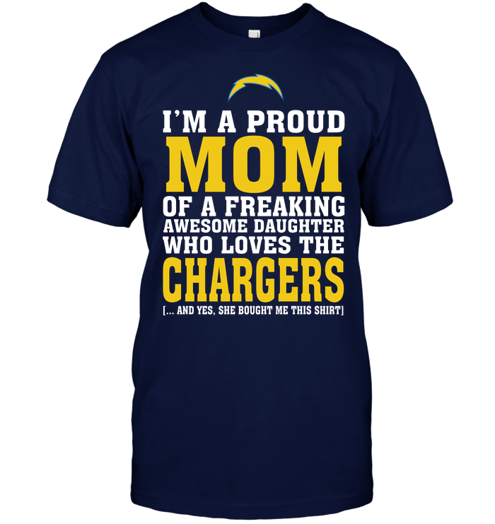 I'm A Proud Mom Of A Freaking Awesome Daughter Who Loves The Chargers