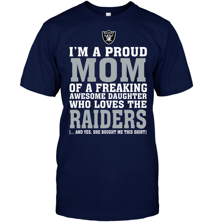 I'm A Proud Mom Of A Freaking Awesome Daughter Who Loves The Raiders
