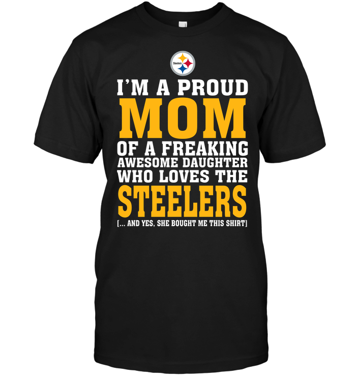 I'm A Proud Mom Of A Freaking Awesome Daughter Who Loves The Steelers