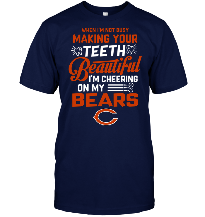 When I'm Not Busy Making Your Teeth Beautiful I'm Cheering On My Bears