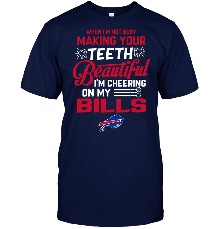 When I'm Not Busy Making Your Teeth Beautiful I'm Cheering On My Bills