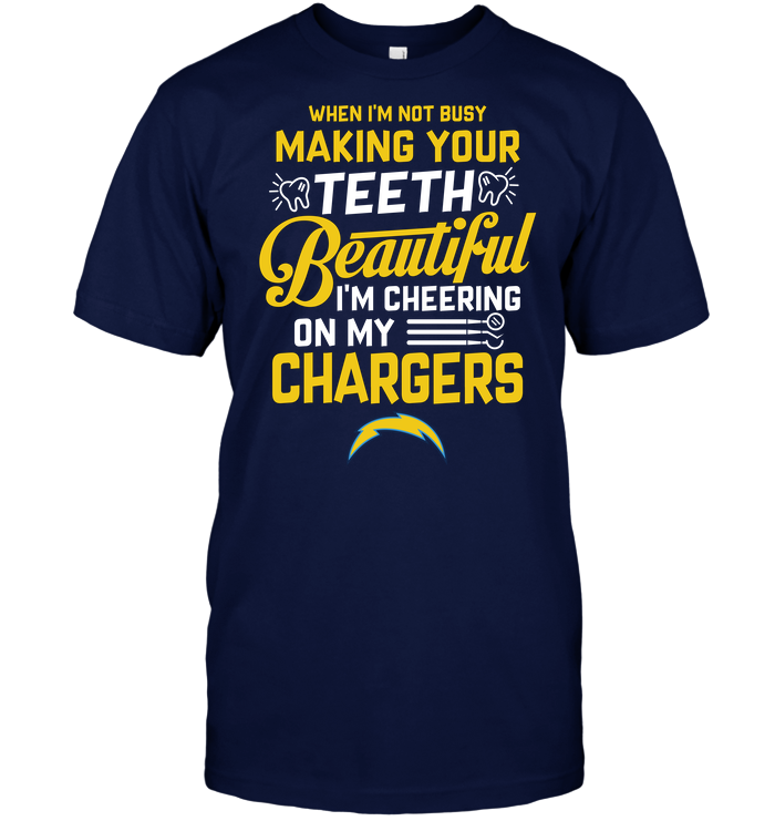 When I'm Not Busy Making Your Teeth Beautiful I'm Cheering On My ChargersWhen I'm Not Busy Making Your Teeth Beautiful I'm Cheering On My Chargers