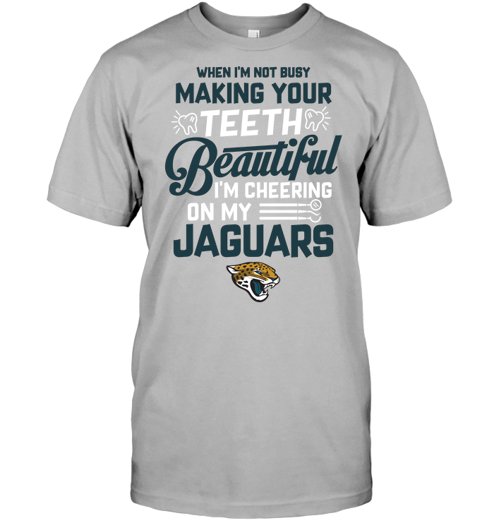 When I'm Not Busy Making Your Teeth Beautiful I'm Cheering On My Jaguars