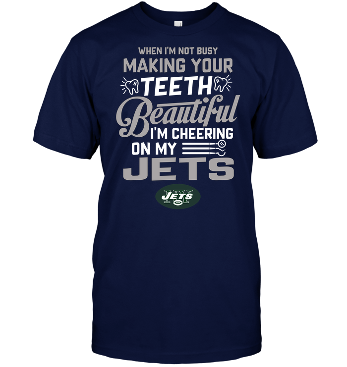 When I'm Not Busy Making Your Teeth Beautiful I'm Cheering On My Jets