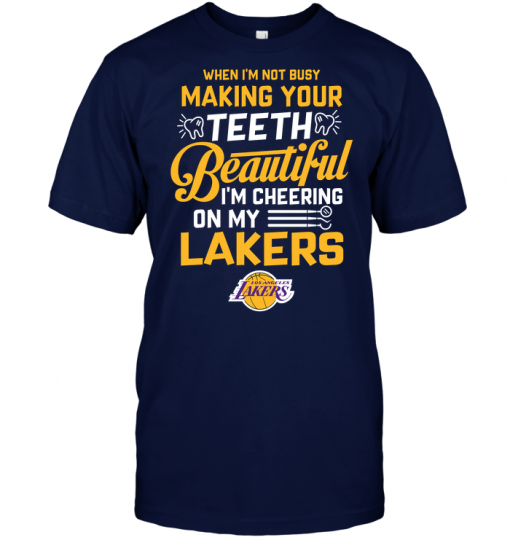When I'm Not Busy Making Your Teeth Beautiful I'm Cheering On My Lakers
