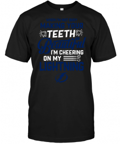 When I'm Not Busy Making Your Teeth Beautiful I'm Cheering On My Lightning