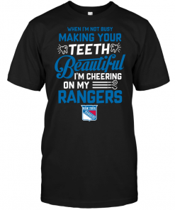 When I'm Not Busy Making Your Teeth Beautiful I'm Cheering On My New York Rangers