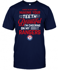When I'm Not Busy Making Your Teeth Beautiful I'm Cheering On My Rangers