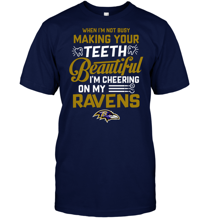 When I'm Not Busy Making Your Teeth Beautiful I'm Cheering On My Ravens