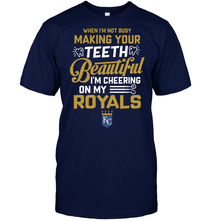 When I'm Not Busy Making Your Teeth Beautiful I'm Cheering On My Royals