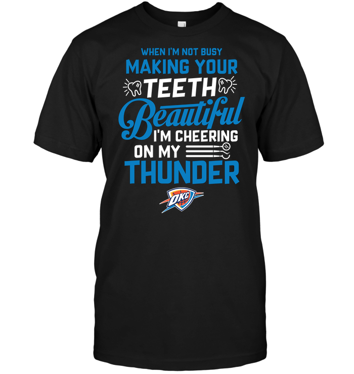 When I'm Not Busy Making Your Teeth Beautiful I'm Cheering On My Thunder