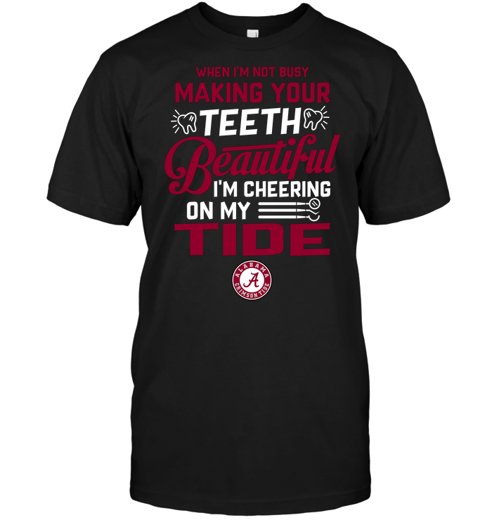 When I'm Not Busy Making Your Teeth Beautiful I'm Cheering On My Tide