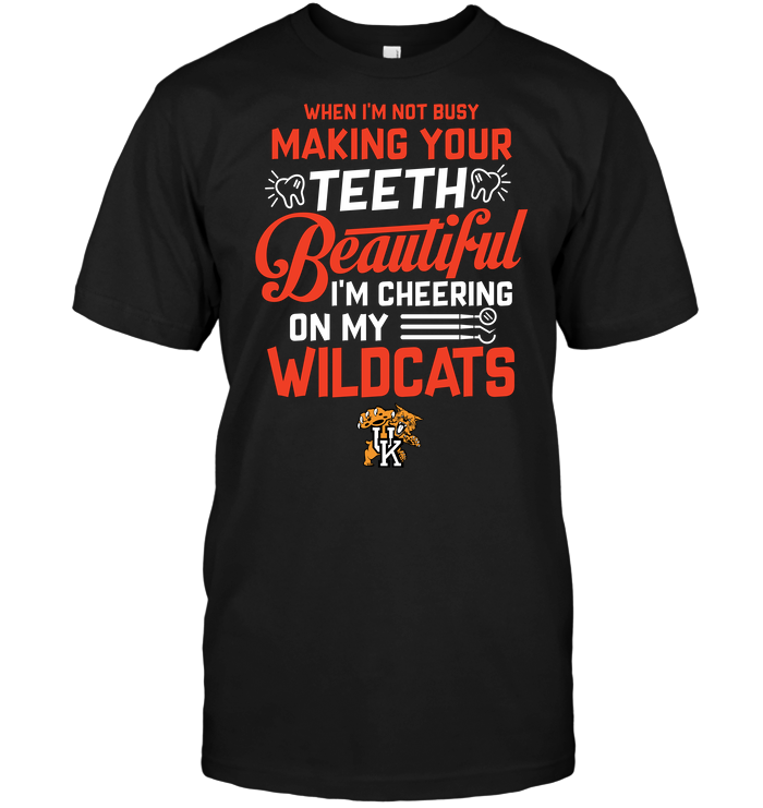 When I'm Not Busy Making Your Teeth Beautiful I'm Cheering On My Wildcats