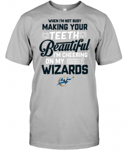 When I'm Not Busy Making Your Teeth Beautiful I'm Cheering On My Wizards