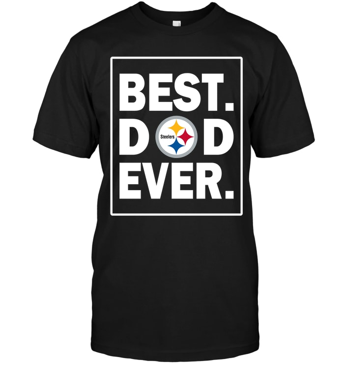 30d8799f Pittsburgh Steelers Best Dad Ever - Father's Day T-Shirt - Buy T ...